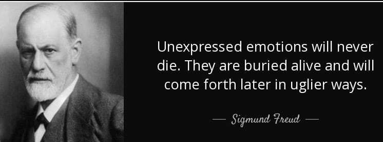quote-unexpressed-emotions-will-never-die-they-are-buried-alive-and-will-come-forth-later-sigmund-freud-45-30-97 (1)